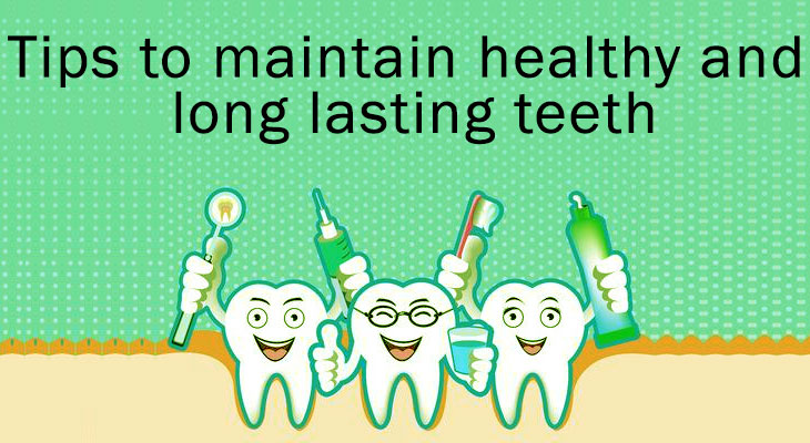 Tips to maintain healthy and long lasting teeth