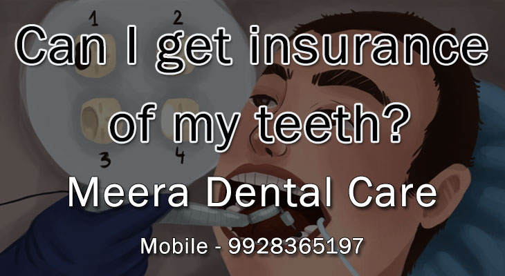 Can I get insurance of my teeth?