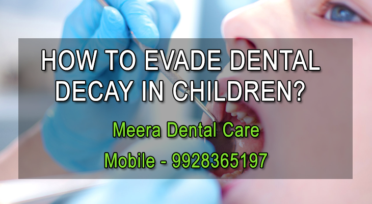 HOW TO EVADE DENTAL DECAY IN CHILDREN?